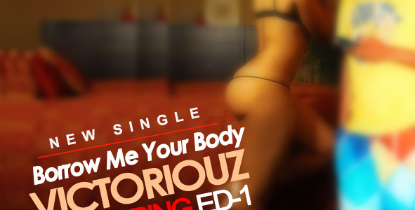 Victoriouz – Borrow Me Your Body Ft ED-1