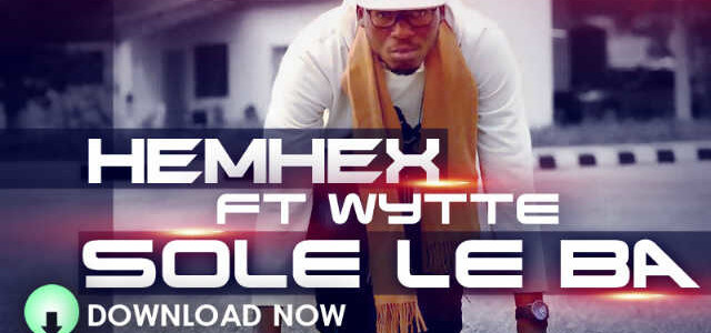 Hemhex – Sole Le Ba Feat Wytte