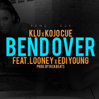 Klu & Kojo – Bend Over Featuring Looney & Edi-Young
