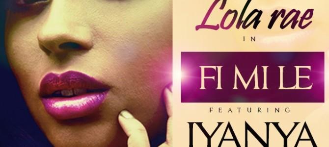 "Lola Rae Returns With ""Fi Mi Le"" Featuring Iyanya"