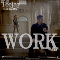 Teejay – Work Ft Lola Rae
