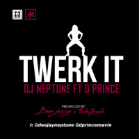 Dj Neptune – Twerk IT Ft Dprince