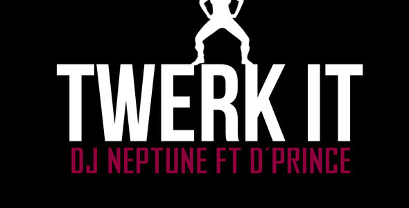Dj Neptune – Twerk IT Ft Dprince